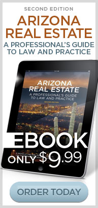 Second Edition Arizona Real Estate: A Professional's Guide to Law and Practice - eBook Only $9.99 - Order Today.